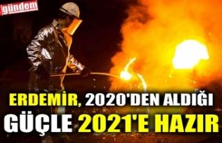 ERDEMİR, 2020'DEN ALDIĞI GÜÇLE 2021'E...