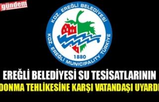 EREĞLİ BELEDİYESİ SU TESİSATLARININ DONMA TEHLİKESİNE...