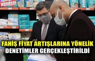 FAHİŞ FİYAT ARTIŞLARINA YÖNELİK DENETİMLER...