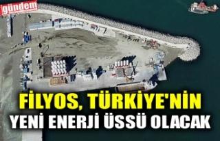 FİLYOS, TÜRKİYE'NİN YENİ ENERJİ ÜSSÜ...