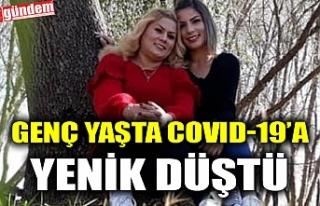 GENÇ YAŞTA COVID-19'A YENİK DÜŞTÜ