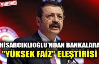 """HİSARCIKLIOĞLU'NDAN BANKALARA """"YÜKSEK..."""