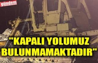 """""""KAPALI YOLUMUZ BULUNMAMAKTADIR"""""""