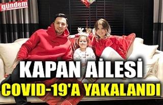 KAPAN AİLESİ COVID-19'A YAKALANDI