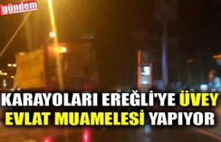 KARAYOLARI EREĞLİ'YE ÜVEY EVLAT MUAMELESİ...