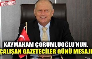 KAYMAKAM ÇORUMLUOĞLU, ÇALIŞAN GAZETECİLER GÜNÜ'NÜ...
