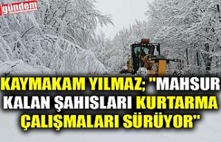 "KAYMAKAM YILMAZ; ""MAHSUR KALAN ŞAHISLARI KURTARMA..."