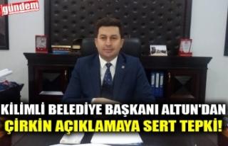 KİLİMLİ BELEDİYE BAŞKANI ALTUN'DAN ÇİRKİN...