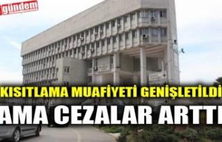 KISITLAMA MUAFİYETİ GENİŞLETİLDİ AMA CEZALAR...