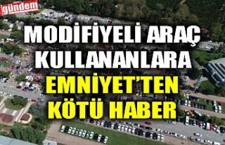 MODİFİYELİ ARAÇ KULLANANLARA EMNİYET'TEN KÖTÜ...