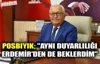 """POSBIYIK; """"AYNI DUYARLILIĞI ERDEMİR'DEN..."""