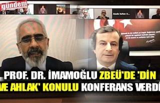 PROF. DR. İMAMOĞLU ZBEÜ'DE 'DİN VE AHLAK'...