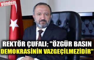 """REKTÖR ÇUFALI; """"ÖZGÜR BASIN DEMOKRASİNİN..."""