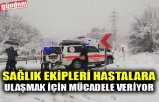 SAĞLIK EKİPLERİ HASTALARA ULAŞMAK İÇİN MÜCADELE...