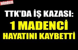 TTK'DA İŞ KAZASI: 1 MADENCİ HAYATINI KAYBETTİ