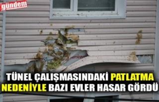 TÜNEL ÇALIŞMASINDAKİ PATLATMA NEDENİYLE BAZI...