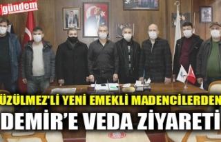 ÜZÜLMEZ'Lİ YENİ EMEKLİ MADENCİLERDEN DEMİR'E...