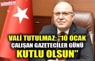VALİ MUSTAFA TUTULMAZ'IN 10 OCAK ÇALIŞAN GAZETECİLER...