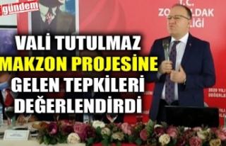 VALİ TUTULMAZ MAKZON PROJESİNE GELEN TEPKİLERİ...