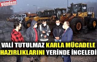 VALİ TUTULMAZ KARLA MÜCADELE HAZIRLIKLARINI YERİNDE...