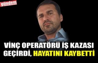 VİNÇ OPERATÖRÜ İŞ KAZASI GEÇİRDİ, HAYATINI...