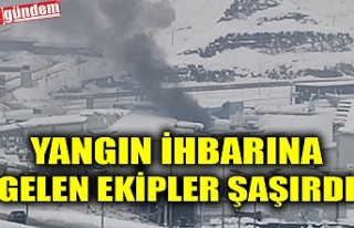 YANGIN İHBARINA GELEN EKİPLER ŞAŞIRDI...