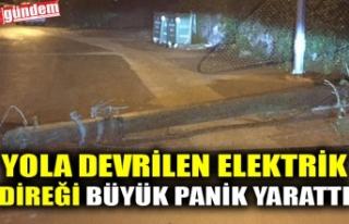 YOLA DEVRİLEN ELEKTRİK DİREĞİ BÜYÜK PANİK...
