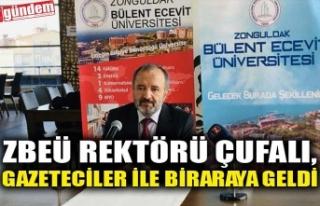 ZBEÜ REKTÖRÜ ÇUFALI, GAZETECİLER İLE BİRARAYA...