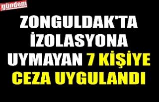 ZONGULDAK'TA İZOLASYONA UYMAYAN 7 KİŞİYE...