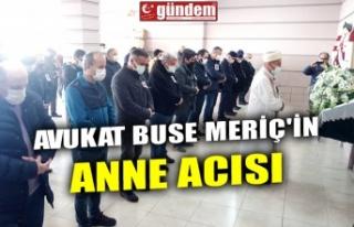 AVUKAT BUSE MERİÇ'İN ANNE ACISI