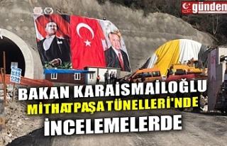 BAKAN KARAİSMAİLOĞLU MİTHATPAŞA TÜNELLERİ'NDE...