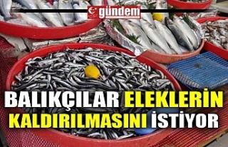 BALIKÇILAR ELEKLERİN KALDIRILMASINI İSTİYOR