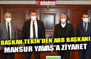 BAŞKAN TEKİN'DEN ABB BAŞKANI MANSUR YAVAŞ'A...