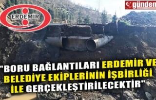 """""""BORU BAĞLANTILARI ERDEMİR VE BELEDİYE EKİPLERİNİN..."""