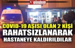 COVID-19 AŞISI OLAN 2 KİŞİ RAHATSIZLANARAK HASTANEYE...
