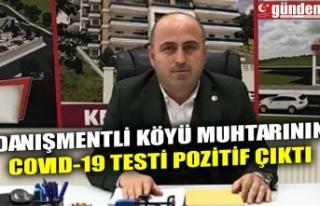 DANIŞMENTLİ KÖYÜ MUHTARININ COVID-19 TESTİ POZİTİF...