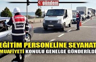 EĞİTİM PERSONELİNE SEYAHAT MUAFİYETİ KONULU...