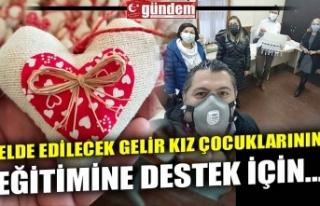 ELDE EDİLECEK GELİR KIZ ÇOCUKLARININ EĞİTİMİNE...
