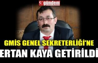GMİS GENEL SEKRETERLİĞİ'NE ERTAN KAYA GETİRİLDİ