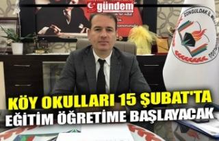 KÖY OKULLARI 15 ŞUBAT'TA EĞİTİM ÖĞRETİME...