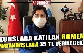 KURSLARA KATILAN ROMEN VATANDAŞLARA 35 TL VERİLECEK