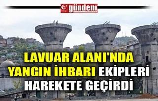 LAVUAR ALANI'NDA YANGIN İHBARI EKİPLERİ HAREKERE...