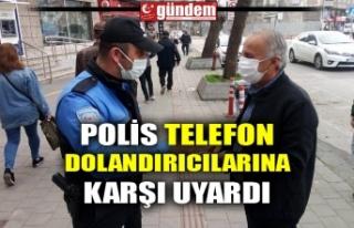POLİS TELEFON DOLANDIRICILARINA KARŞI UYARDI