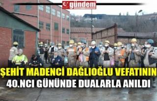 ŞEHİT MADENCİ DAĞLIOĞLU VEFATININ 40.NCI GÜNÜNDE...