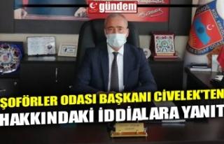 ŞOFÖRLER ODASI BAŞKANI CİVELEK'TEN HAKKINDAKİ...