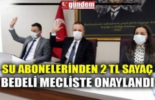 SU ABONELERİNDEN 2 TL SAYAÇ BEDELİ MECLİSTE ONAYLANDI