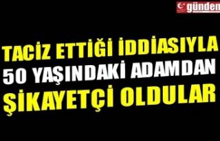 TACİZ ETTİĞİ İDDİASIYLA 50 YAŞINDAKİ ADAMDAN...
