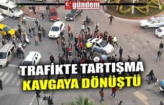 TRAFİKTE TARTIŞMA KAVGAYA DÖNÜŞTÜ