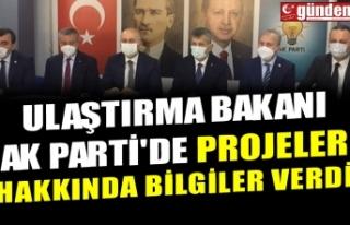 ULAŞTIRMA BAKANI AK PARTİ'DE PROJELER HAKKINDA...