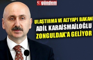ULAŞTIRMA VE ALTYAPI BAKANI KARAİSMAİLOĞLU ZONGULDAK'A...